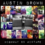 NEW MUSIC: AUSTIN BROWN – 'HIGHWAY 85 MIXTAPE, VOL. 1′