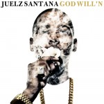 NEW MUSIC: JUELZ SANTANA – 'GOD WILL'N' [MIXTAPE]