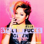 NEW MIXTAPE: K. MICHELLE – 'STILL NO FUCKS GIVEN'