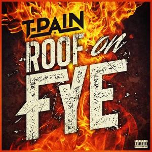 t-pain-roof-on-fye