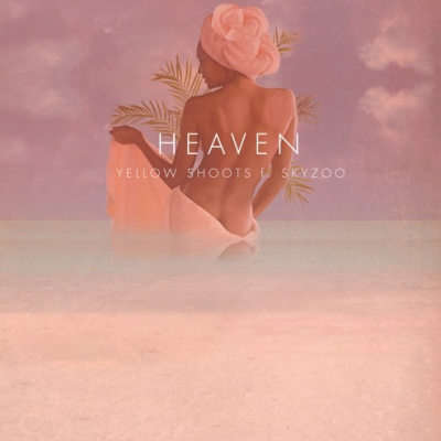 "NEW MUSIC: YELLOW SHOOTS FT. SKYZOO – ""HEAVEN"""